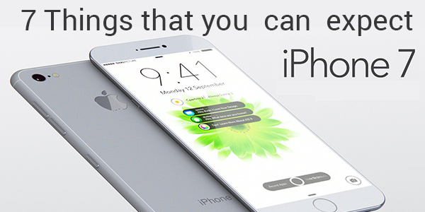 7 Things That You Can Expect In iPhone 7