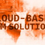 Cloud Based CRM Solutions – A Tower Of Strength For Your Business